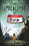 Caleb T Brabham - The Apocalypse Of Bob