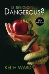 Keith Ward - Is Religion Dangerous?