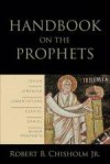 Robert B Chisholm - Handbook On The Prophets