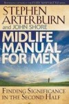 Stephen Arterburn, & John Shore - Midlife Manual For Men