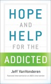 Jeff VanVonderen - Hope And Help For The Addicted
