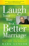 Mark Gungor - Laugh Your Way to a Better Marriage: Unlocking the Secrets to Life, Love, and Marriage