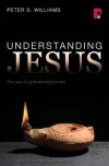 Peter S Williams - Understanding Jesus