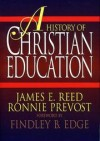James E. Reed, Ronnie Prevost - A History of Christian Education
