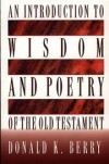 Donald K. Berry - An introduction to wisdom and poetry of the Old Testament