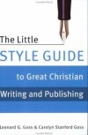Leonard G. Goss, Carolyn Stanford Goss, CAROLYN GOSS - The Little Style Guide to Great Christian Writing and Publishing