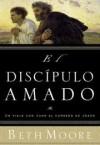 Beth Moore, Dale McCleskey (Contributor) - El Discipulo Amado / the Beloved Disciple
