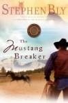 Stephen Bly - The mustang breaker