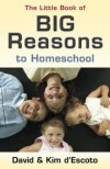 David D'escoto, Kim D'escoto - The Little Book of Big Reasons to Homeschool