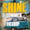 Various - Shine: A Summer Of Worship
