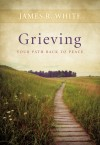 James R White - Grieving