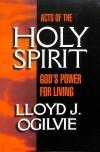Lloyd J. Ogilvie - Acts of the Holy Spirit: God's Power for Living