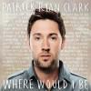 Patrick Ryan Clark - Where Would I Be