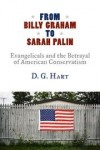 D G Hart - FROM BILLY GRAHAM TO SARAH PALIN