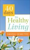 Dana Demetre - 40 Days To Healthy Living