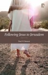Paul W Barnett - Following Jesus To Jerusalem