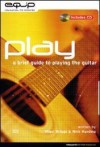 Nigel Briggs, Nick Harding - Play: A Brief Guide To Playing The Guitar