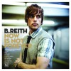B.Reith - Now Is Not Forever