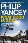 Philip Yancey - What Good Is God?