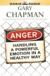Gary Chapman - Anger: Handling a Powerful Emotion in a Healthy Way