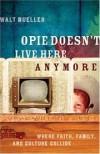 Walt Mueller - Opie Doesn't Live Here Anymore