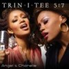 Trin-i-tee 5:7 - Angel & Chanelle