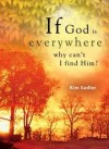 Kimberly Sadler - If God Is Everywhere, Why Can't I Find Him?