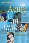 Cecil Murphey - Aging Is An Attitude