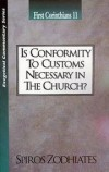 Spiros Zodhiates - Is Conformity to Customs Necessary in the Church?: First Corinthians 11