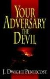 J Dwight Pentecost - Your Adversary, the Devil