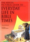 Tim Dowley - The Kregel pictorial guide to everyday life in Bible times