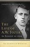 James L Snyder - The life of A. W. Tozer
