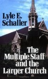 Lyle E Schaller - The multiple staff and the larger church