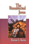 Kwasi I Kena - The resurrected Jesus