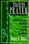 Brant D Baker - Teaching P. R. A. Y. E. R.
