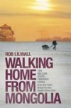 Rob Lilwall - Walking Home From Mongolia