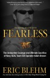 Eric Blehm - Fearless: The Undaunted Courage and Ultimate Sacrifice of Navy SEAL Team SIX Operator Adam Brown