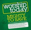 Various - Worship Today: Mighty To Save