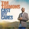Tim Timmons - Cast My Cares