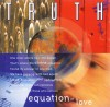 Truth - Equation Of Love
