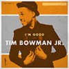 Tim Bowman Jr - I'm Good