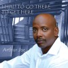 Arthur Jae - I Had To Go There To Get Here