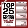 Maranatha Music - Top 25 Praise Songs 2018: Good Good Father