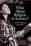 Paul Stroble - What About Religion and Science?: A Study of Reason and Faith