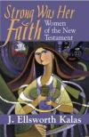 J.Ellsworth Kalas - Strong Was Her Faith: Women of the New Testament