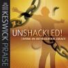 Keswick - Unshackled: Keswick Praise 2007