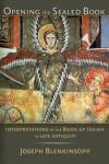 Joseph Blenkinsopp - Opening the Sealed Book: Interpretations of the Book of Isaiah in Late Antiquity