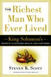 Steven K. Scott - The Richest Man Who Ever Lived: King Solomon's Secrets to Success, Wealth, and Happiness
