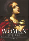 John Baldock - Women In The Bible: Miracle Births, Heroic Deeds, Bloodlust And Jealousy