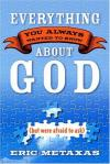 Eric Metaxas - Everything You Always Wanted to Know about God: But Were Afraid to Ask